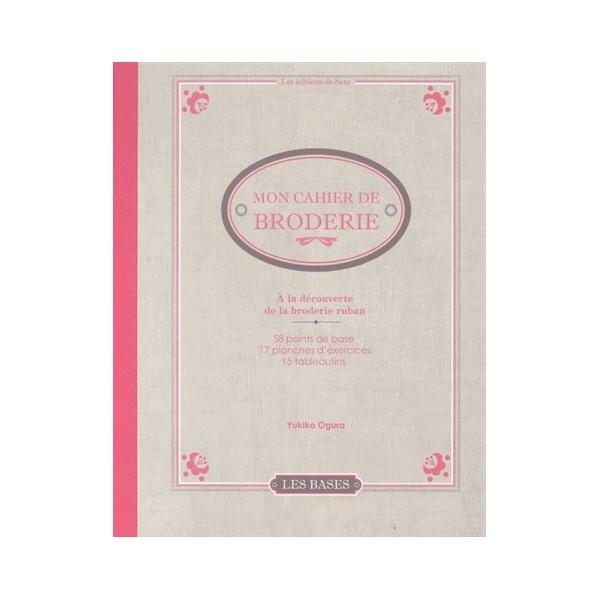 Livre : Mon cahier de broderie - A la découverte de la broderie au ruban
